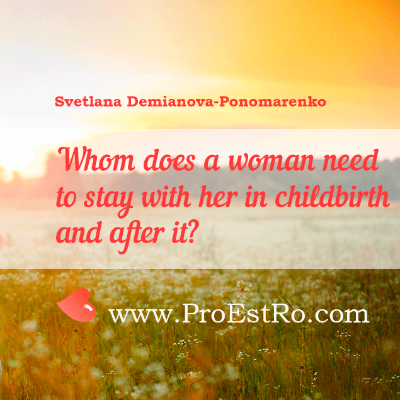 Whom does a woman need to stay with her in childbirth and after it?